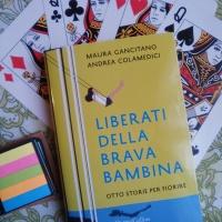 M. Gancitano, A. Colamedici: Liberati della brava bambina. Otto storie per fiorire