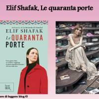 """Elif Shafak, Le quaranta porte. """"Si può conoscere solo ciò che si è in grado di amare. Non esiste sapienza senza amore"""""""