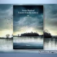 Bookshelf: Amin Maalouf, I nostri fratelli inattesi. La nave di Teseo