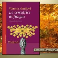 "Bookshelf - Viktorie Hanisová, ""La cercatrice di funghi"". Voland Edizioni"